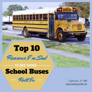Top 10 Reasons I'm Sad to See Those School Buses Roll In