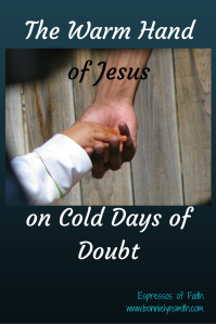 The Warm Hand of Jesus on Cold Days of Doubt