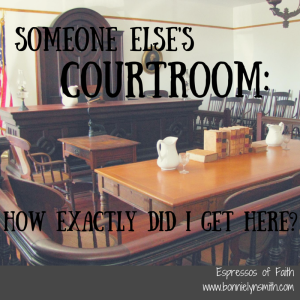 Someone Else's Courtroom-How Exactly Did I Get Here