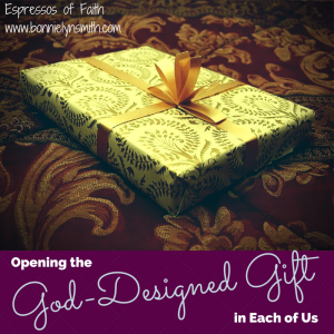 Opening the God-Designed Gift in Each of Us
