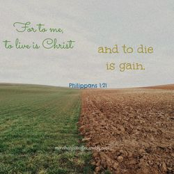 For to me to live is Christ