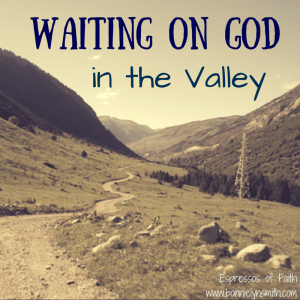 Waiting on God in the Valley