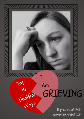 Top 10 Healthy Ways I Am Grieving