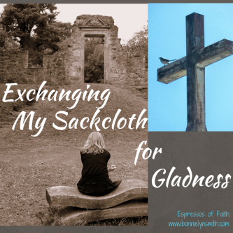Exchanging My Sackcloth for Gladness