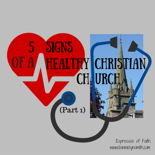 5 Signs of a Healthy Christian Church, Part 1