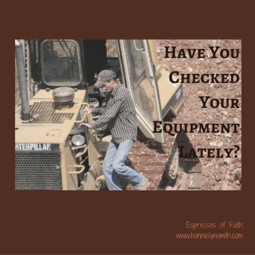 Have You Checked Your Equipment Lately