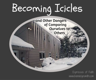 Becoming Icicles- and Other Dangers of Comparing Ourselves to Others