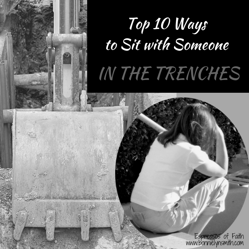 Top 10 Ways to Sit with Someone in the Trenches