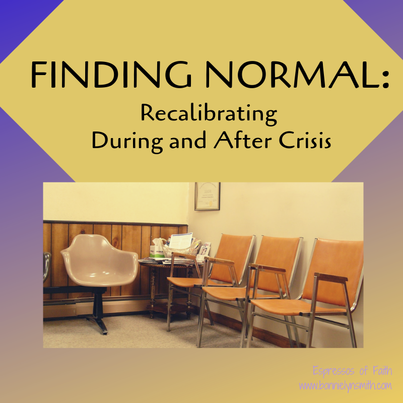 Finding Normal: Recalibrating During and After Crisis